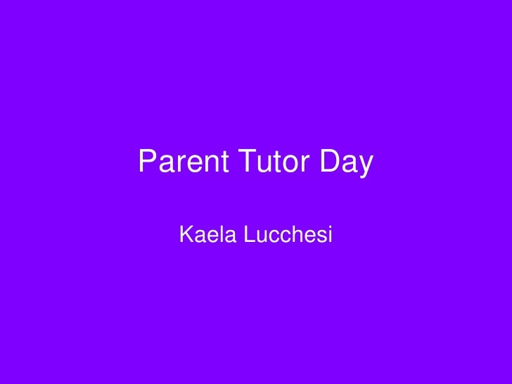 Parent Tutor Day<br />Kaela Lucchesi<br />