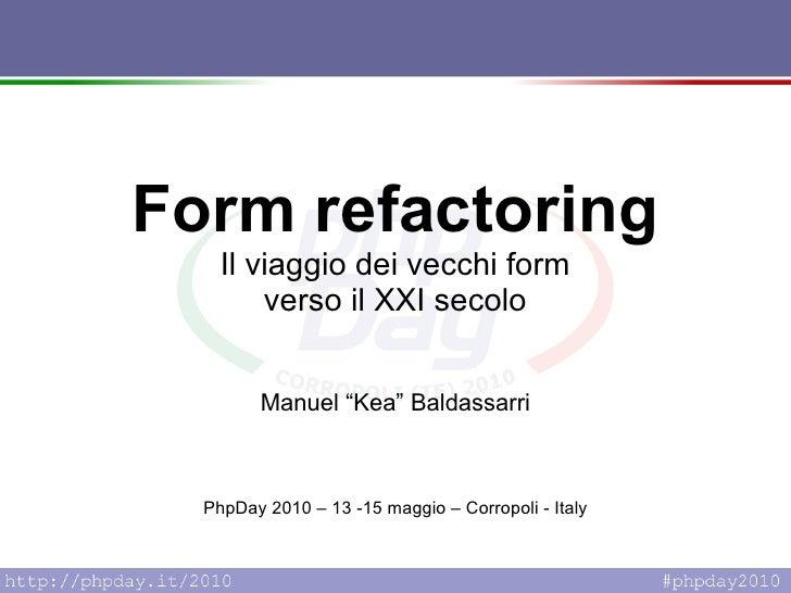 """PhpDay 2010 – 13 -15 maggio – Corropoli - Italy Form refactoring Il viaggio dei vecchi form verso il XXI secolo Manuel """"Ke..."""