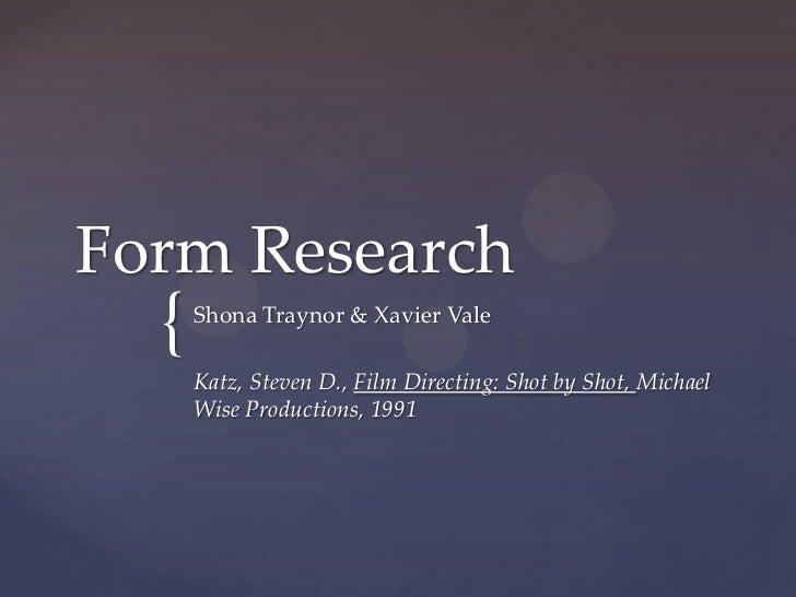 Form Research  {   Shona Traynor & Xavier Vale      Katz, Steven D., Film Directing: Shot by Shot, Michael      Wise Produ...
