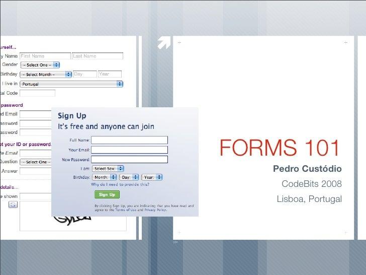 FORMS 101    Pedro Custódio      CodeBits 2008     Lisboa, Portugal