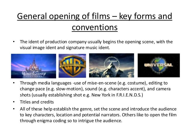 General opening of films – key forms and conventions •  The ident of production company usually begins the opening scene, ...