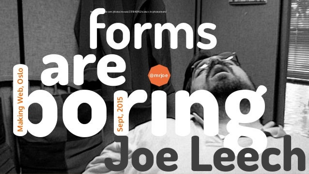 @mrjoe forms http://www.flickr.com/photos/stovak/2378145902/sizes/z/in/photostream/ boring MakingWeb,Oslo Sept,2015 @mrjoe ...