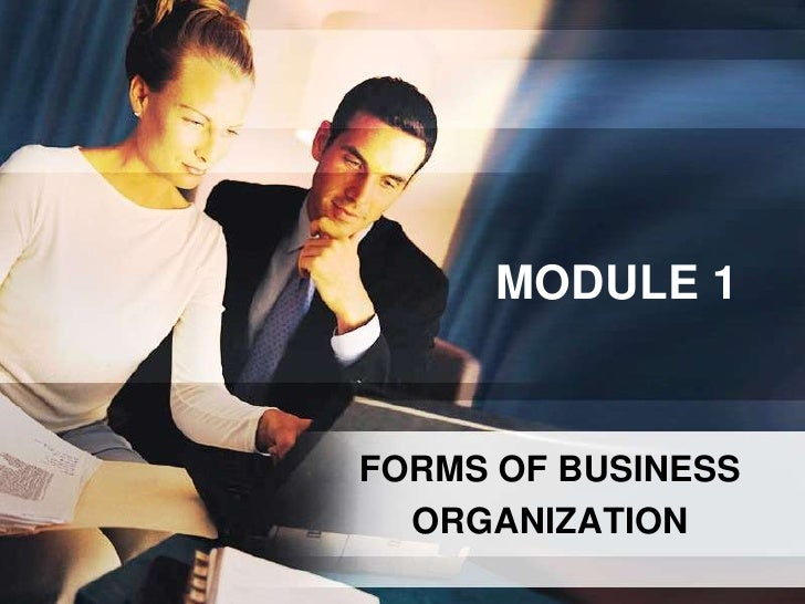 MODULE 1<br />FORMS OF BUSINESS<br />ORGANIZATION<br />