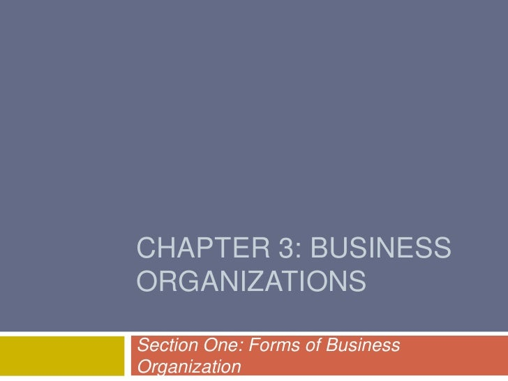 CHAPTER 3: BUSINESS ORGANIZATIONS<br />Section One: Forms of Business Organization<br />