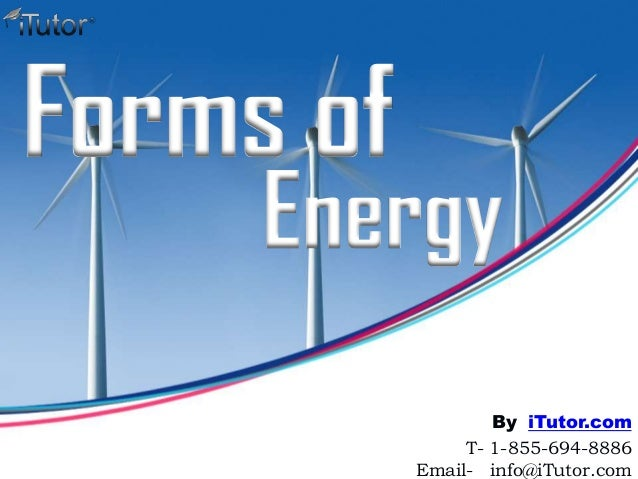 Energy Forms of T- 1-855-694-8886 Email- info@iTutor.com By iTutor.com