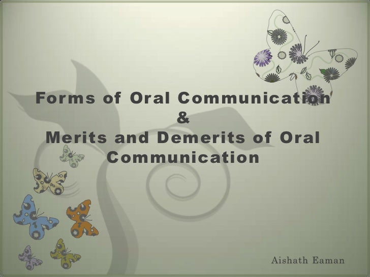 Forms of Oral Communication&Merits and Demerits of Oral Communication<br />AishathEaman<br />