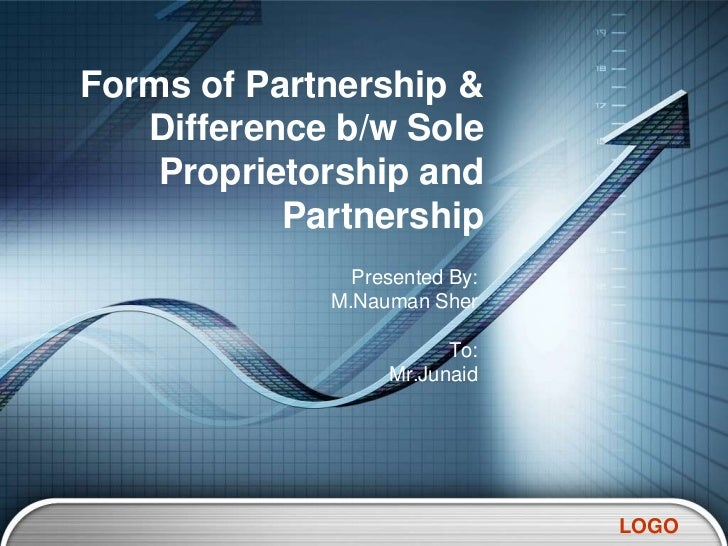 Forms of Partnership &   Difference b/w Sole    Proprietorship and           Partnership               Presented By:      ...