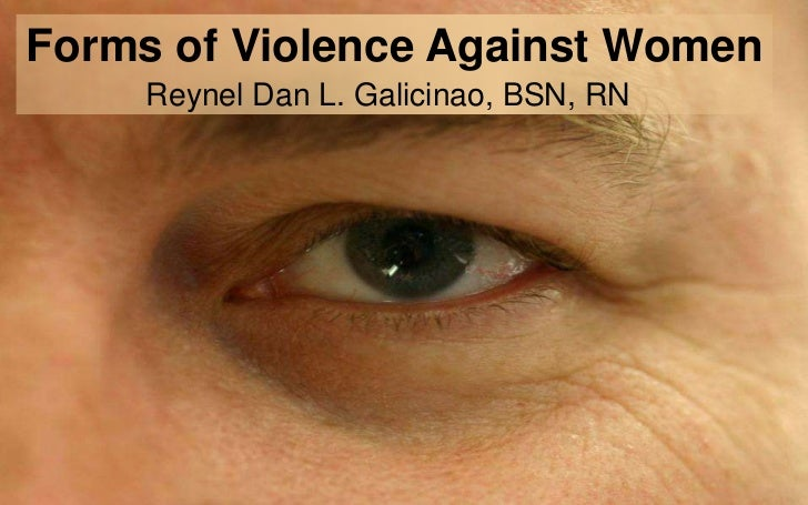 Forms of Violence Against Women     Reynel Dan L. Galicinao, BSN, RN