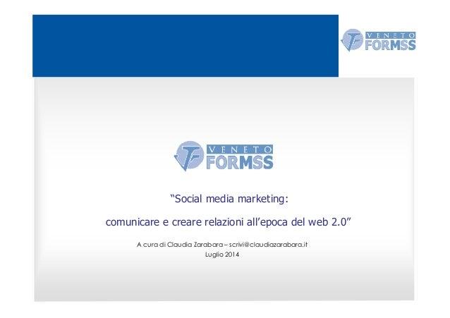 """""""Social media marketing: comunicare e creare relazioni all'epoca del web 2.0"""" A cura di Claudia Zarabara – scrivi@claudiaz..."""