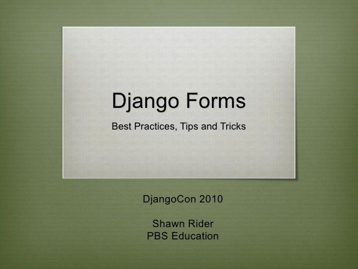 Django Forms Best Practices, Tips and Tricks DjangoCon 2010 Shawn Rider PBS Education