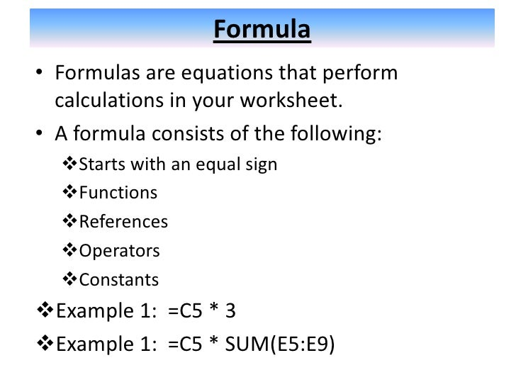 Formula• Formulas are equations that perform  calculations in your worksheet.• A formula consists of the following:  Star...