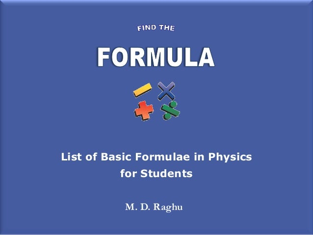 List of Basic Formulae in Physics for Students M. D. Raghu