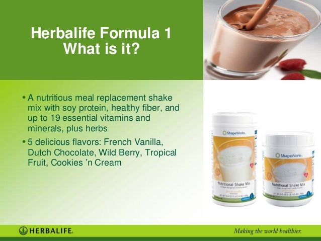 Herbalife Formula 1What is it?• A nutritious meal replacement shakemix with soy protein, healthy fiber, andup to 19 essent...