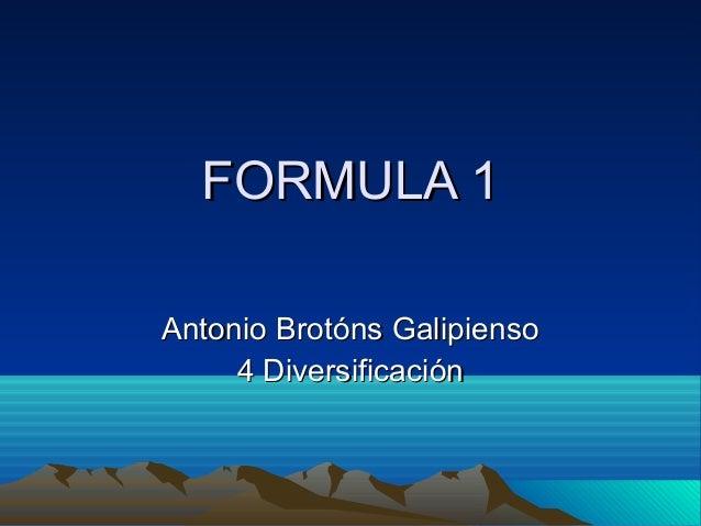 FORMULA 1FORMULA 1 Antonio Brotóns GalipiensoAntonio Brotóns Galipienso 4 Diversificación4 Diversificación