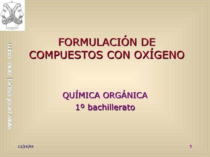 FORMULACIÓN DE COMPUESTOS CON OXÍGENO QUÍMICA ORGÁNICA 1º bachillerato