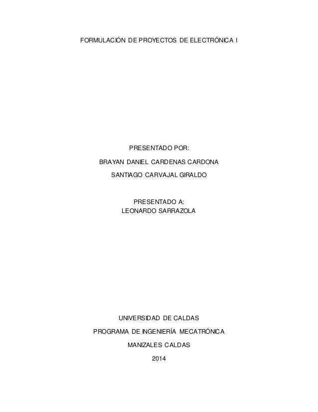 FORMULACIÓN DE PROYECTOS DE ELECTRÓNICA I  PRESENTADO POR:  BRAYAN DANIEL CARDENAS CARDONA  SANTIAGO CARVAJAL GIRALDO  PRE...