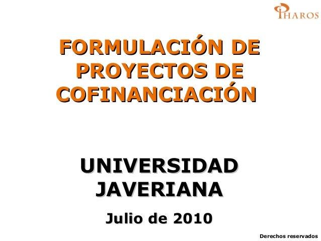 Derechos reservados FORMULACIÓN DEFORMULACIÓN DE PROYECTOS DEPROYECTOS DE COFINANCIACIÓNCOFINANCIACIÓN UNIVERSIDADUNIVERSI...