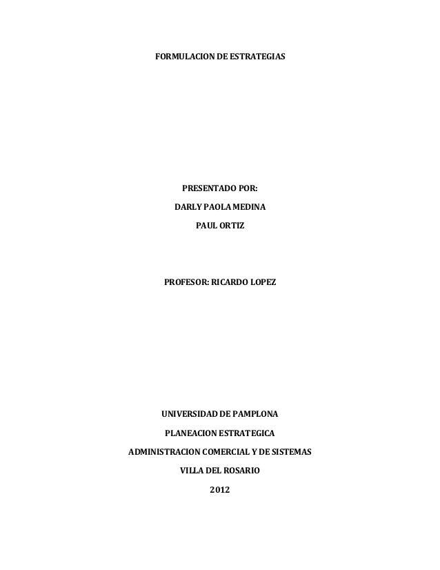 FORMULACION DE ESTRATEGIAS           PRESENTADO POR:         DARLY PAOLA MEDINA             PAUL ORTIZ       PROFESOR: RIC...