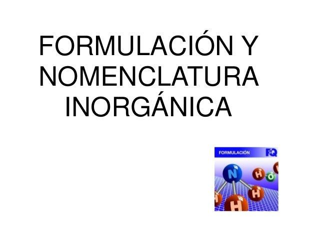 FORMULACIÓN Y NOMENCLATURA INORGÁNICA
