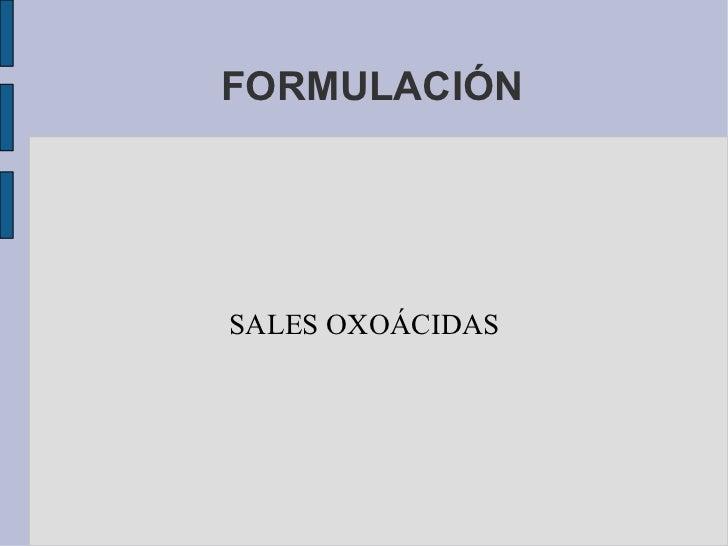 FORMULACIÓN SALES OXOÁCIDAS