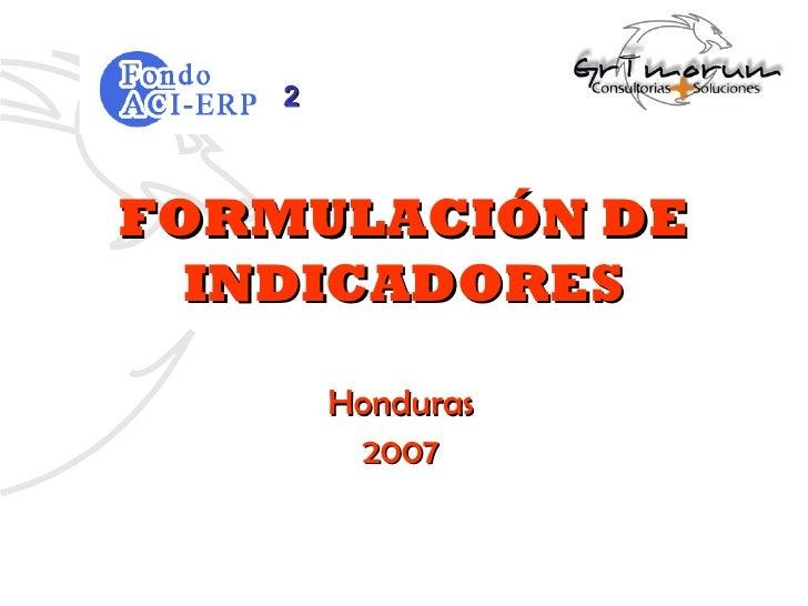 2FORMULACIÓN DE  INDICADORES        Honduras         2007