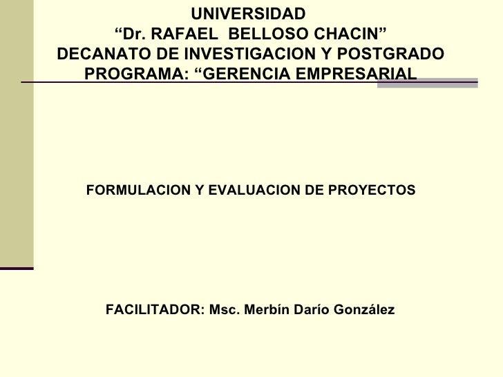 """UNIVERSIDAD  """"Dr. RAFAEL  BELLOSO CHACIN"""" DECANATO DE INVESTIGACION Y POSTGRADO PROGRAMA: """"GERENCIA EMPRESARIAL FORMULACIO..."""