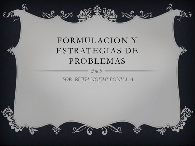FORMULACION Y ESTRATEGIAS DE PROBLEMAS POR .RUTH NOEMI BONILLA