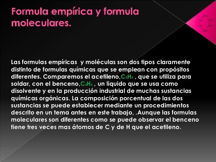 Las formulas empíricas y moléculas son dos tipos claramentedistinto de formulas químicas que se emplean con propósitosdife...