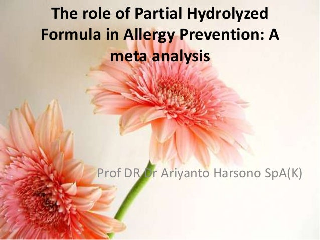 The role of Partial Hydrolyzed Formula in Allergy Prevention: A meta analysis  Prof DR Dr Ariyanto Harsono SpA(K)