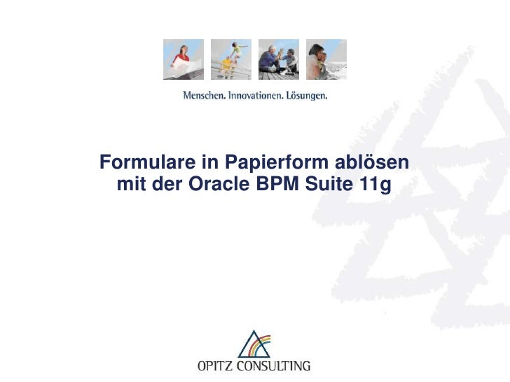 Formulare in Papierform ablösen mit der Oracle BPM Suite 11g - DOAG Konferenz 2010 - OPITZ CONSULTING - Sven Hellmann und Benedikt Wolf
