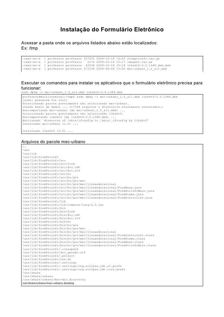 Instalação do Formulário EletrônicoAcessar a pasta onde os arquivos listados abaixo estão localizados:Ex: /tmp-rwxr-xr-x  ...