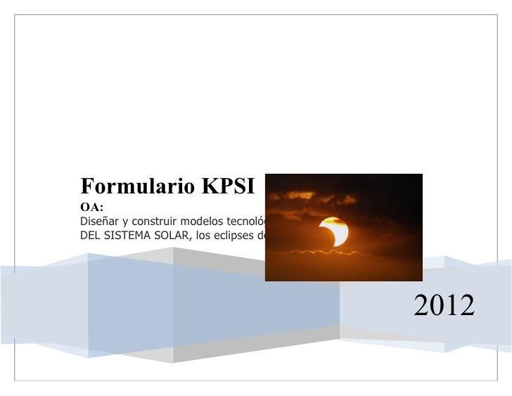 Formulario KPSIOA:Diseñar y construir modelos tecnológicos para explicar EVENTOSDEL SISTEMA SOLAR, los eclipses de luna y ...