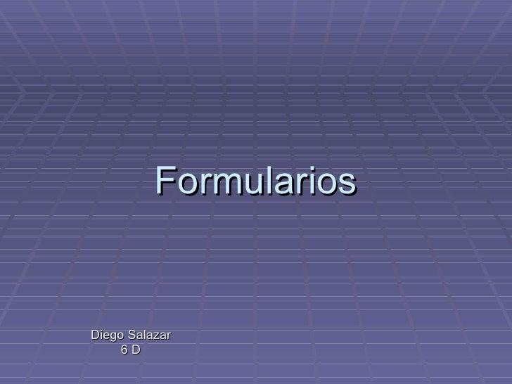 Formularios Diego Salazar 6 D