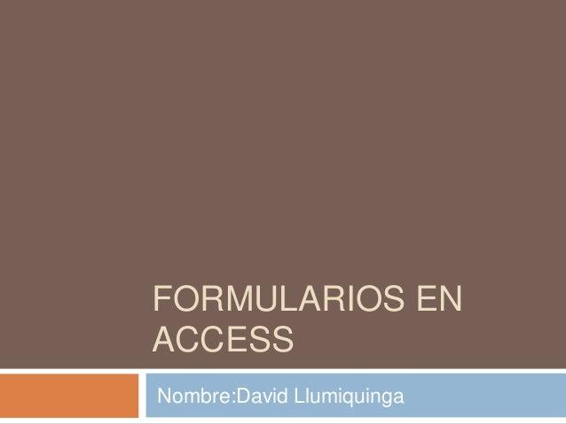 FORMULARIOS EN ACCESS Nombre:David Llumiquinga