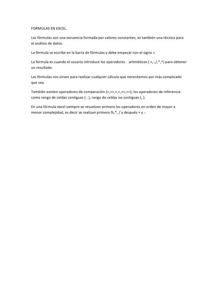 FORMULAS EN EXCEL.<br />Las fórmulas son una secuencia formada por valores constantes, es también una técnica para el anál...