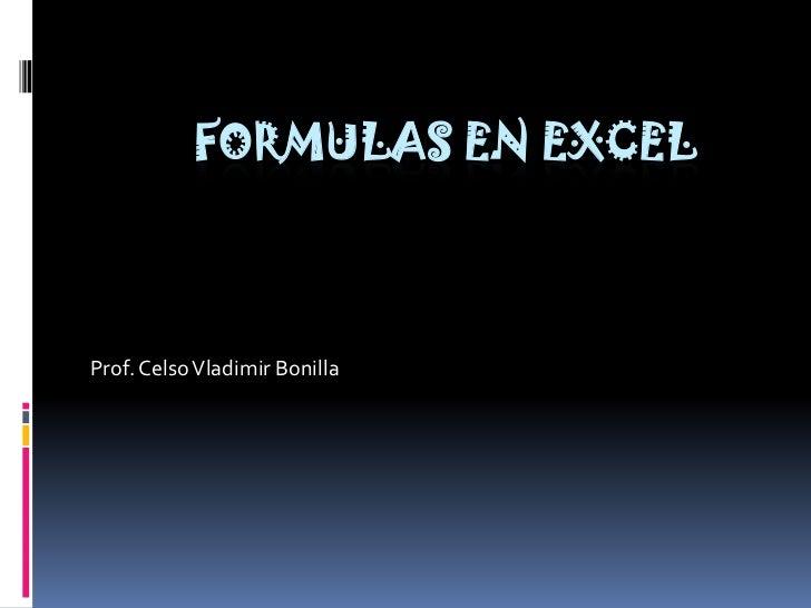 Formulas en Excel<br />Prof. Celso Vladimir Bonilla<br />