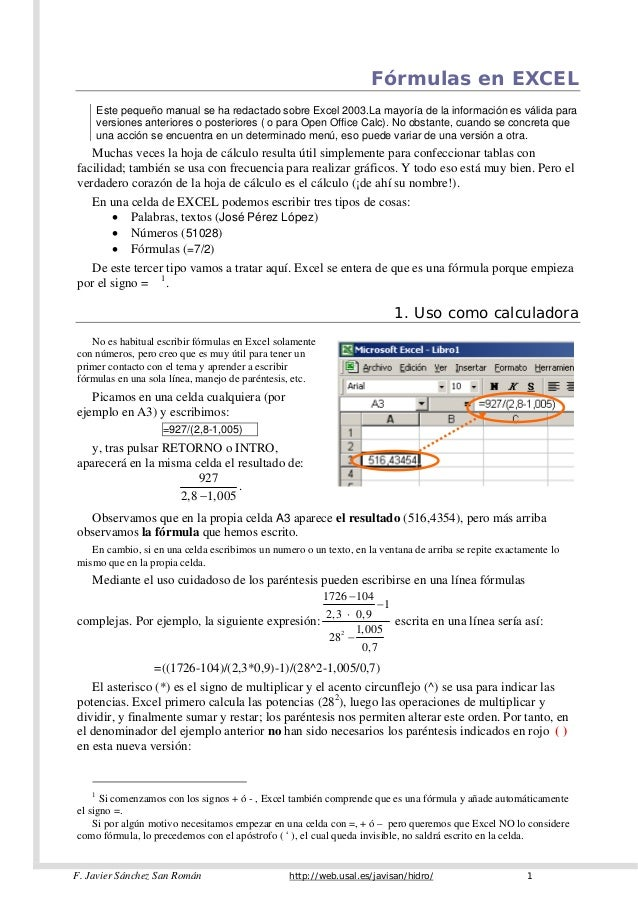Fórmulas en EXCEL        Este pequeño manual se ha redactado sobre Excel 2003.La mayoría de la información es válida para ...