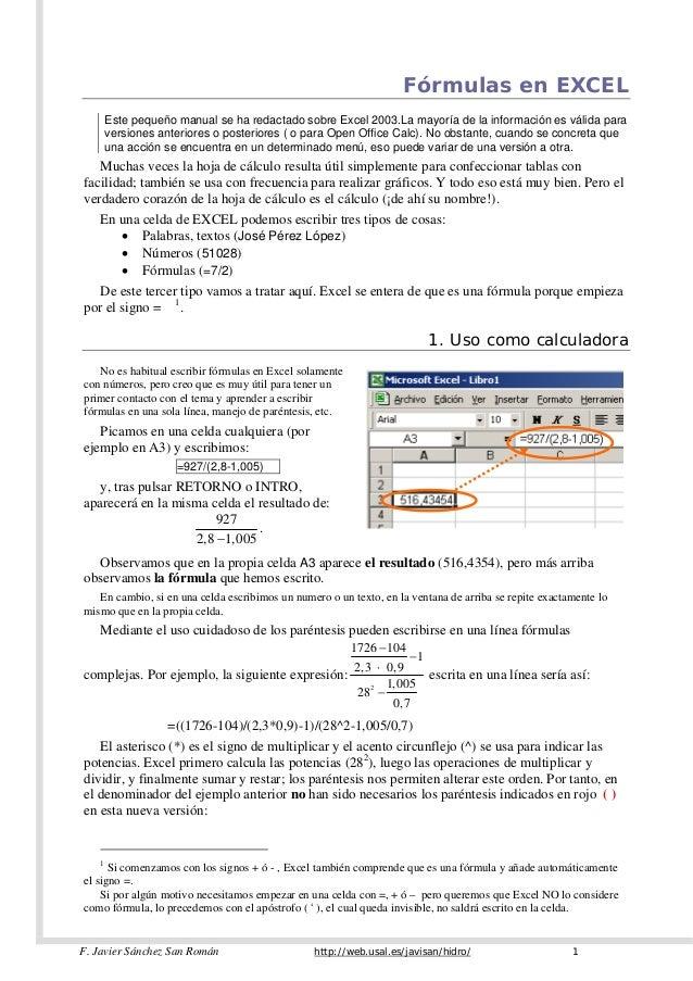 Fórmulas en EXCEL Este pequeño manual se ha redactado sobre Excel 2003.La mayoría de la información es válida para version...