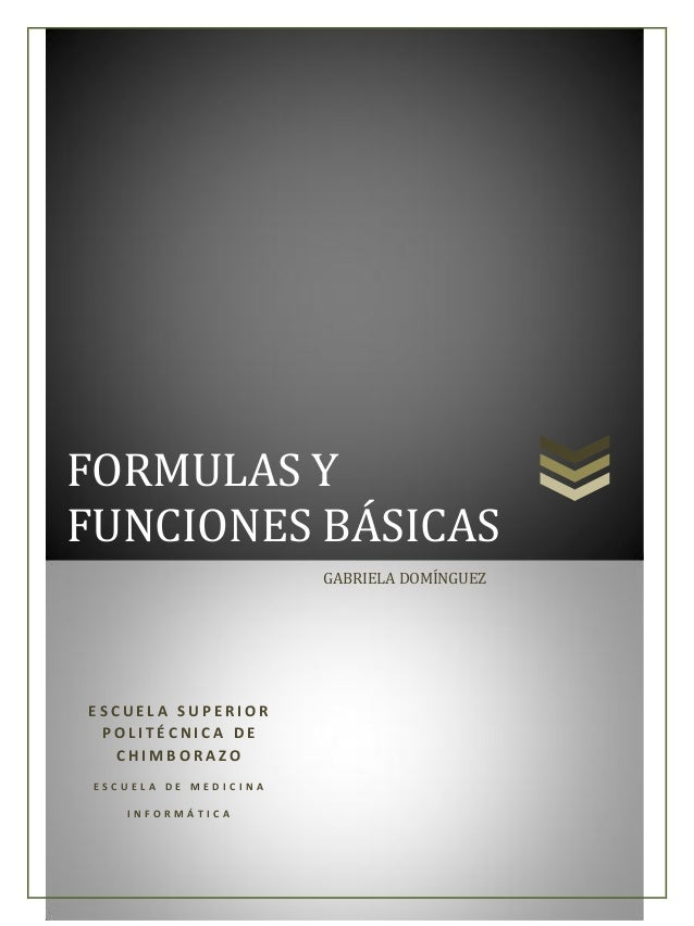 FORMULAS Y FUNCIONES BÁSICAS GABRIELA DOMÍNGUEZ  ESCUELA SUPERIOR POLITÉCNICA DE CHIMBORAZO ESCUELA DE MEDICINA INFORMÁTIC...