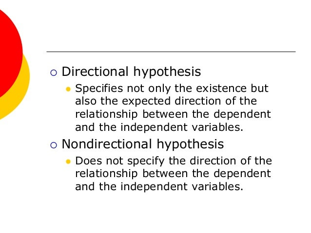 directional research hypothesis When i took a methods course, i was told to avoid making a directional hypothesis i understand the reason now however, i often see hypotheses like these: we hypothesized that reaction time will.