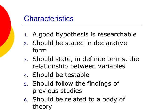 characteristics of a hypothesis Six characteristics of science -has all six characteristics pseudoscience-has five the hypothesis is testable and aligned with the question.
