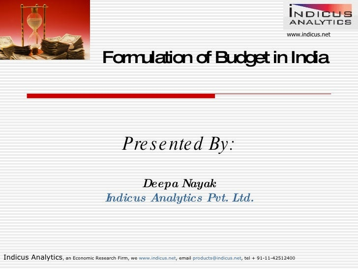 Formulation of Budget in India Presented By: Deepa Nayak Indicus Analytics Pvt. Ltd.