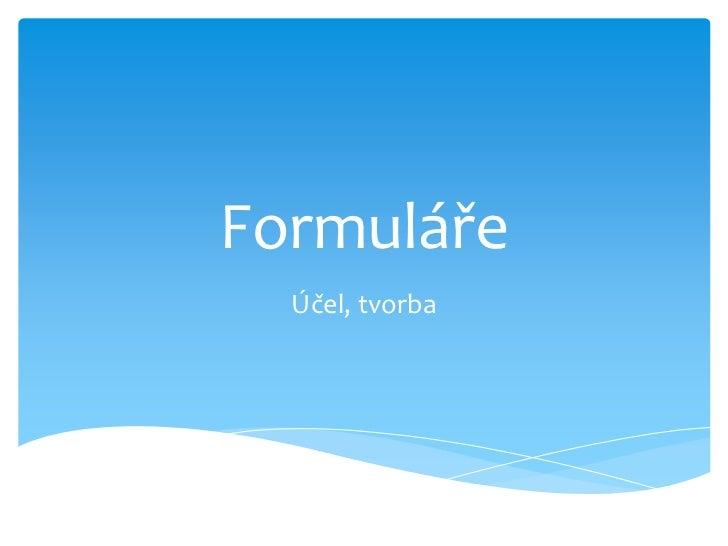 Formuláře  Účel, tvorba
