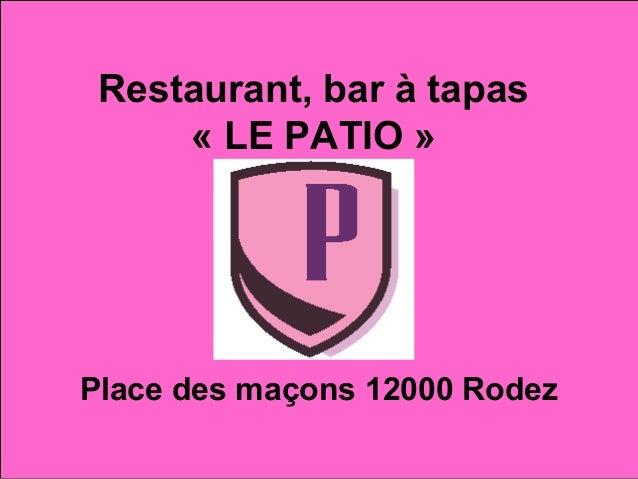 Restaurant, bar à tapas« LE PATIO »Place des maçons 12000 Rodez
