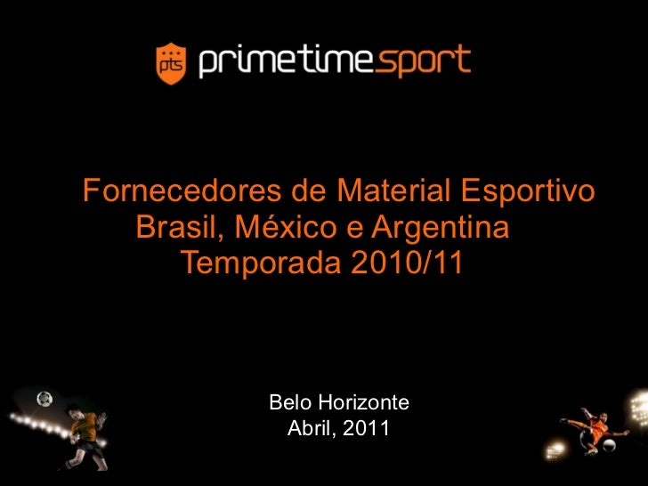 Fornecedores de Material Esportivo Brasil, México e Argentina Temporada 2010/11 Belo Horizonte Abril, 2011