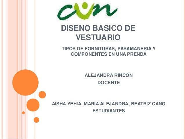 DISENO BASICO DE VESTUARIO TIPOS DE FORNITURAS, PASAMANERIA Y COMPONENTES EN UNA PRENDA ALEJANDRA RINCON DOCENTE AISHA YEH...