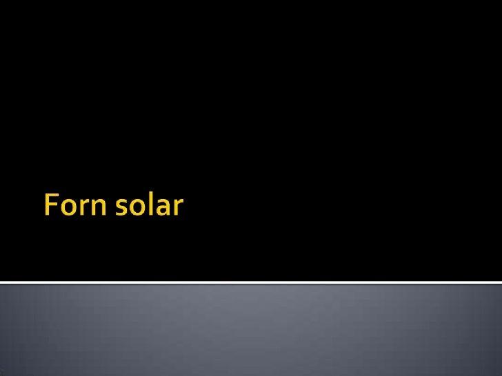    Després de fer la observació de que es pot fer un forn solar    per a cuinar, la nostra pregunta, amb un pensament    ...