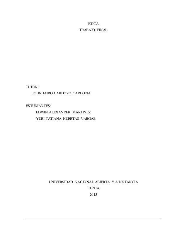 ETICA TRABAJO FINAL TUTOR: JOHN JAIRO CARDOZO CARDONA ESTUDIANTES: EDWIN ALEXANDER MARTINEZ. YURI TATIANA HUERTAS VARGAS. ...