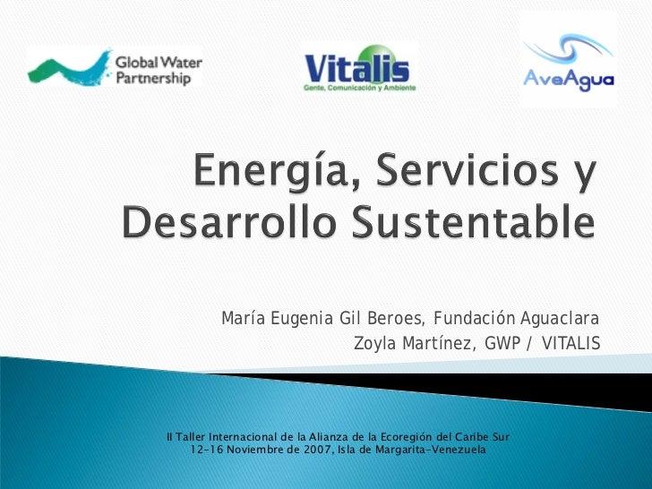 María Eugenia Gil Beroes, Fundación Aguaclara                         Zoyla Martínez, GWP / VITALISII Taller Internacional...