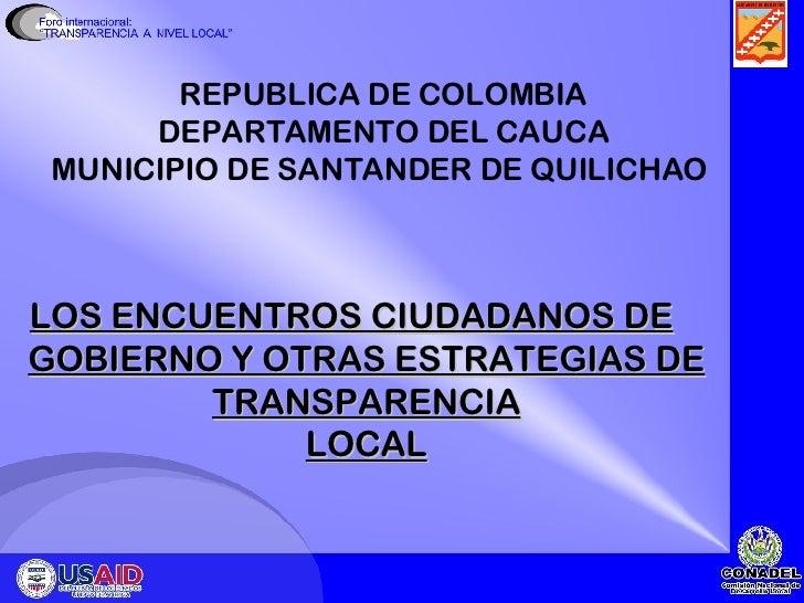 REPUBLICA DE COLOMBIA   DEPARTAMENTO DEL CAUCA   MUNICIPIO DE SANTANDER DE QUILICHAO    <ul><li>LOS ENCUENTROS CIUDADANOS ...